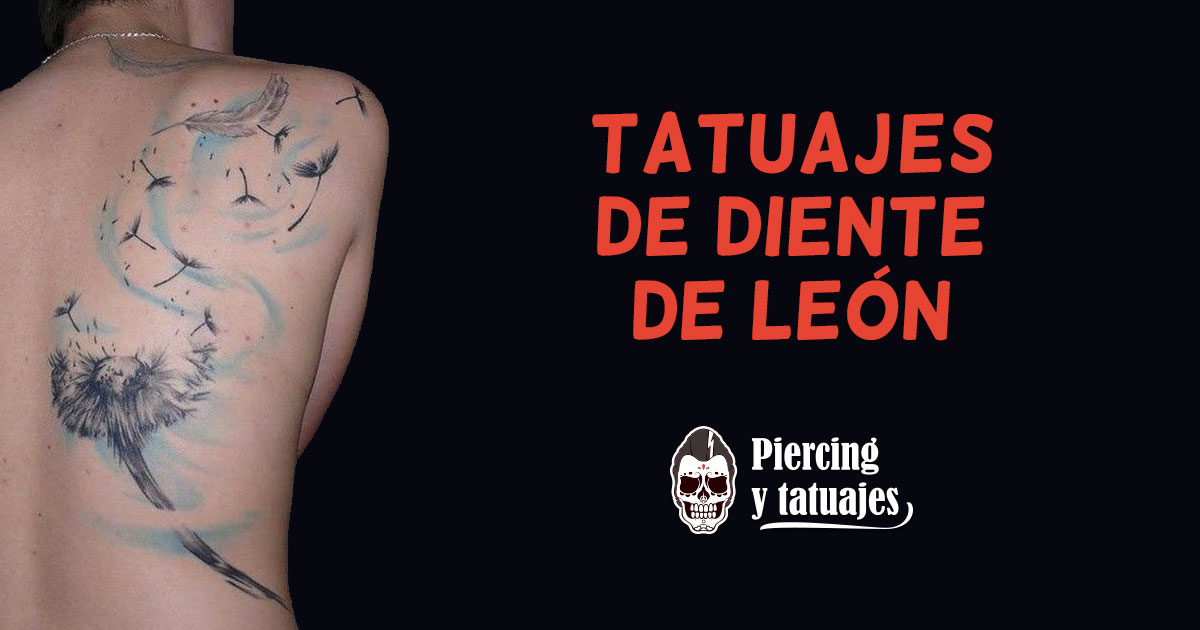 Tatuajes De Diente De León Significado Y Diseños Que Te Encantarán